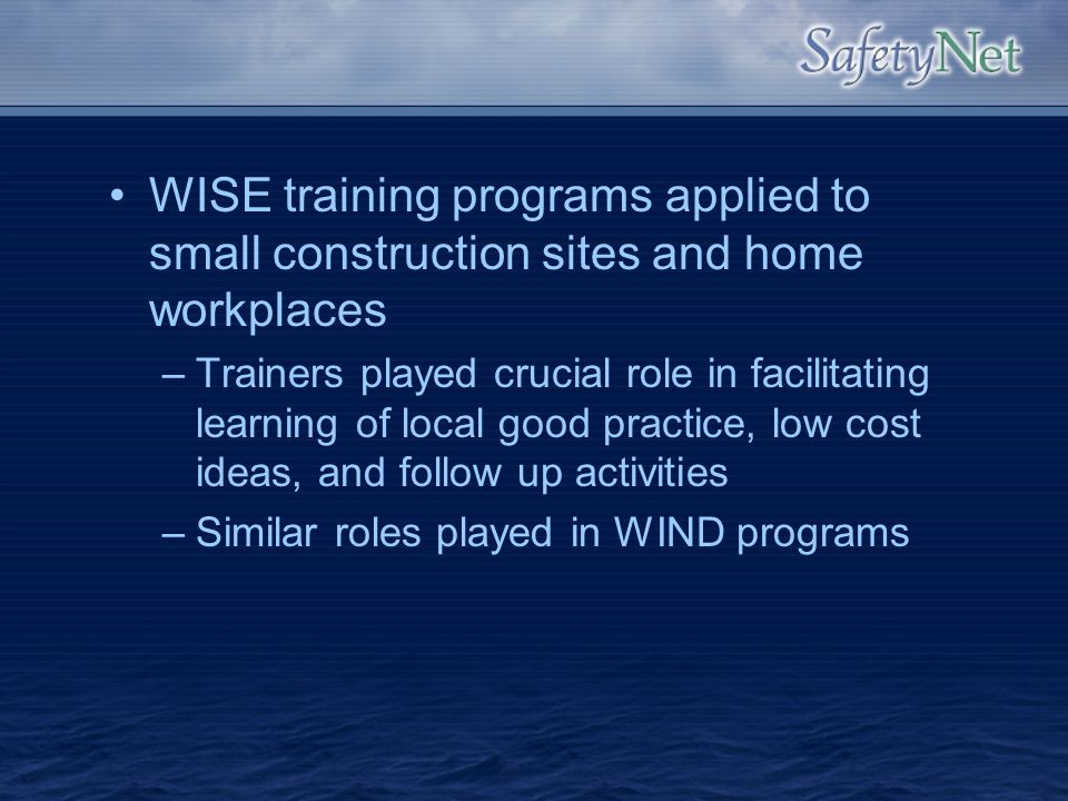 WISE training programs applied to small construction sites and home workplaces –Trainers played crucial role in facilitating learning of local good pr