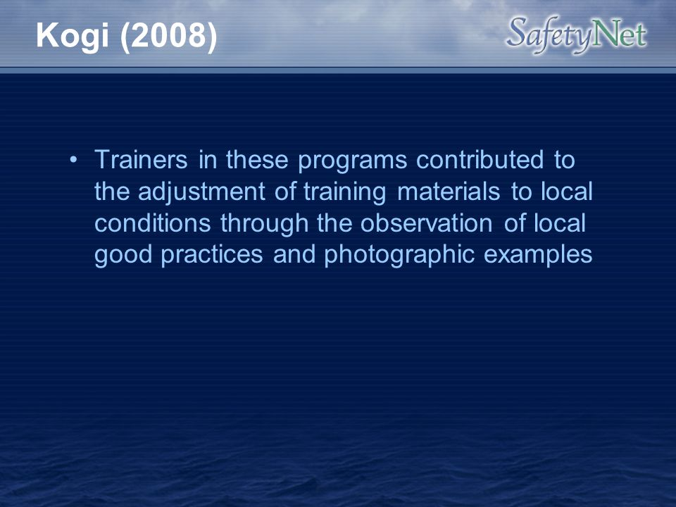 Kogi (2008) Trainers in these programs contributed to the adjustment of training materials to local conditions through the observation of local good p