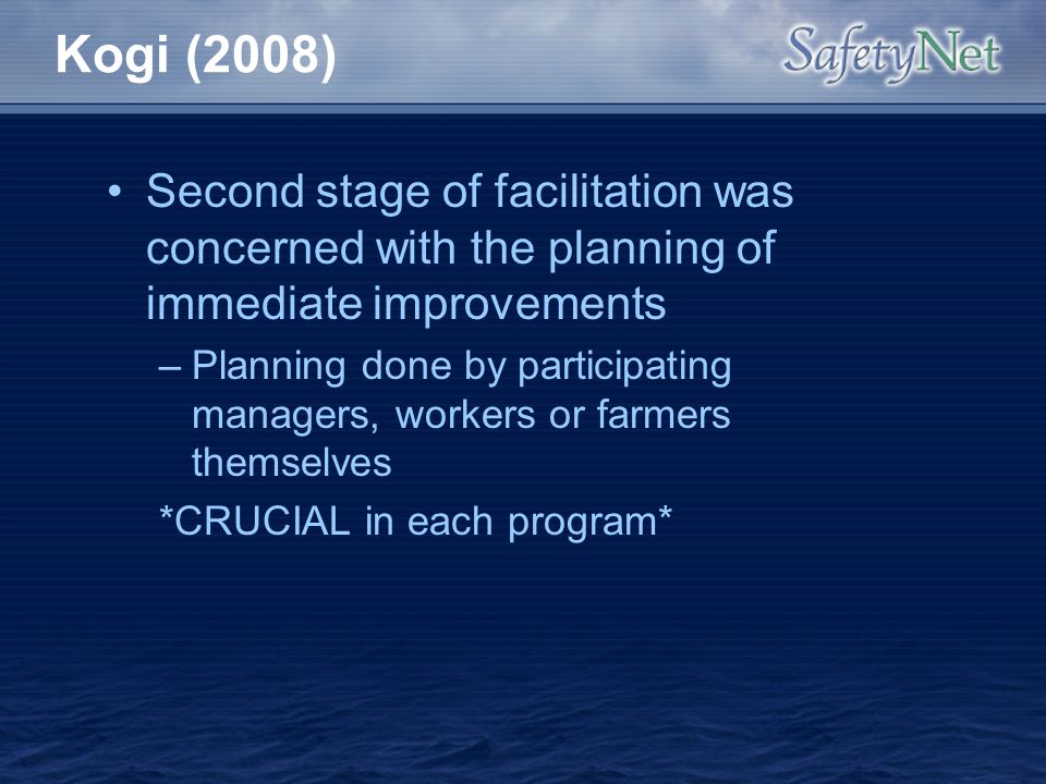 Kogi (2008) Second stage of facilitation was concerned with the planning of immediate improvements –Planning done by participating managers, workers o