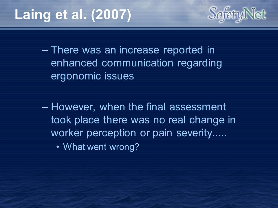 Laing et al. (2007) –There was an increase reported in enhanced communication regarding ergonomic issues –However, when the final assessment took plac