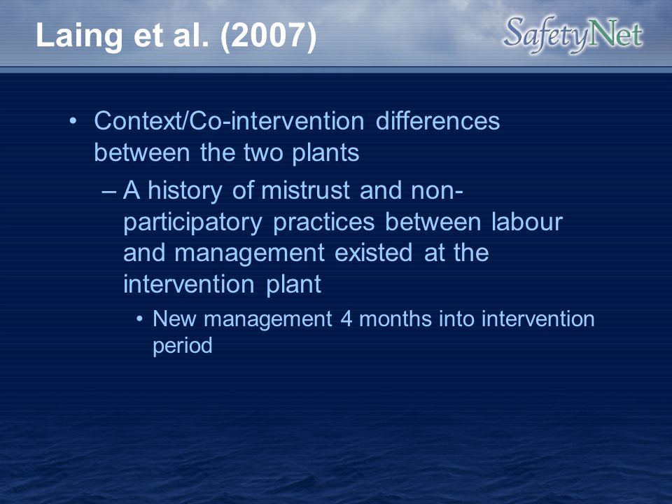 Laing et al. (2007) Context/Co-intervention differences between the two plants –A history of mistrust and non- participatory practices between labour