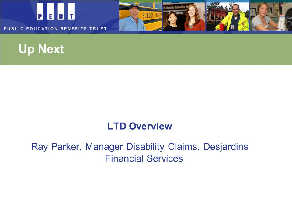 Up Next LTD Overview Ray Parker, Manager Disability Claims, Desjardins Financial Services