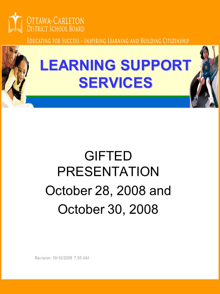 LEARNING SUPPORT SERVICES GIFTED PRESENTATION October 28, 2008 and October 30, 2008 Revision: 10/10/2008 7:55 AM