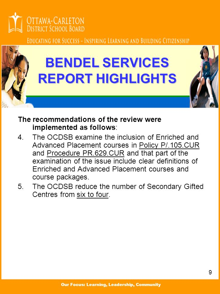 Our Focus: Learning, Leadership, Community BENDEL SERVICES REPORT HIGHLIGHTS The recommendations of the review were implemented as follows: 4.The OCDS