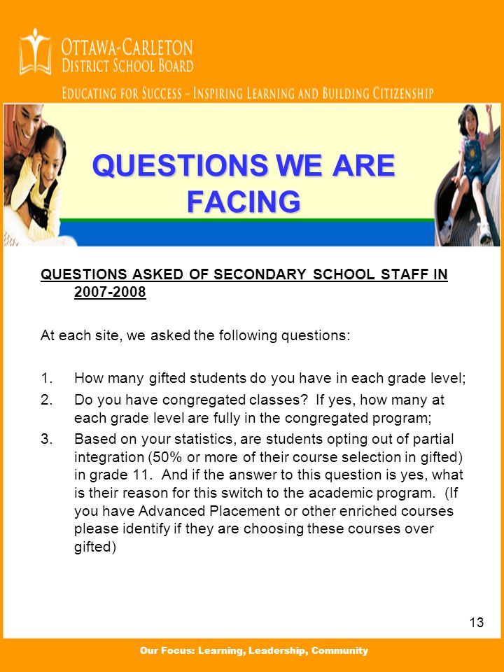 Our Focus: Learning, Leadership, Community QUESTIONS WE ARE FACING QUESTIONS ASKED OF SECONDARY SCHOOL STAFF IN 2007-2008 At each site, we asked the f