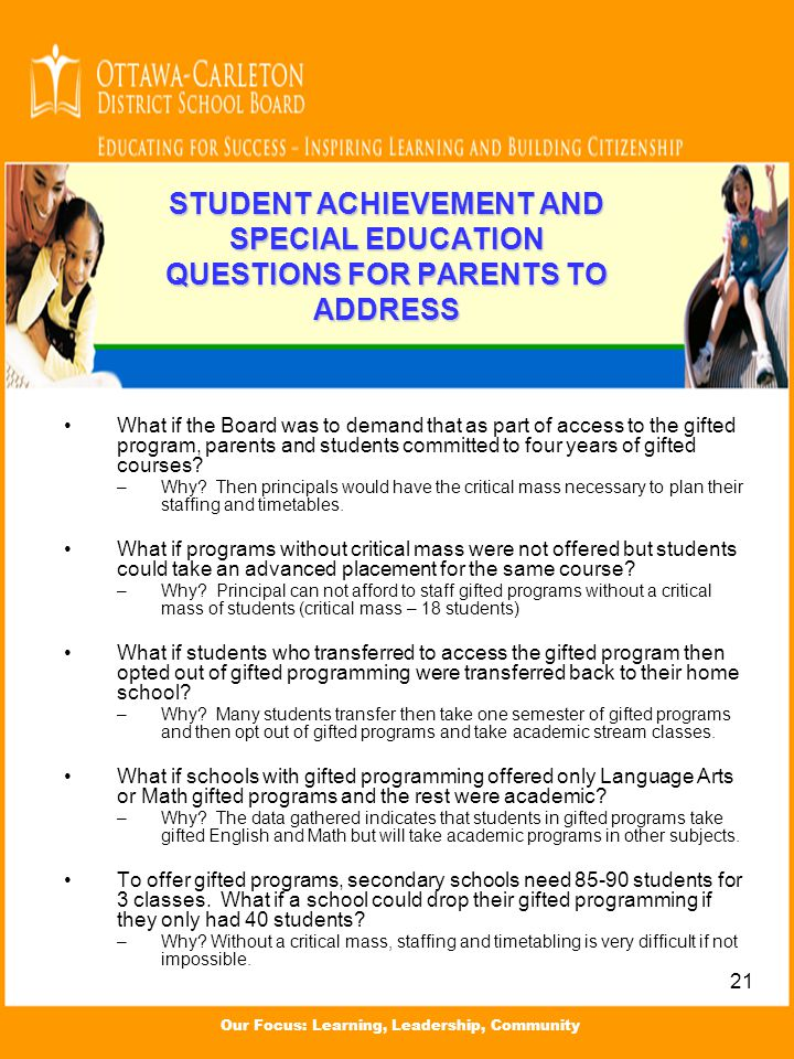 Our Focus: Learning, Leadership, Community STUDENT ACHIEVEMENT AND SPECIAL EDUCATION QUESTIONS FOR PARENTS TO ADDRESS What if the Board was to demand