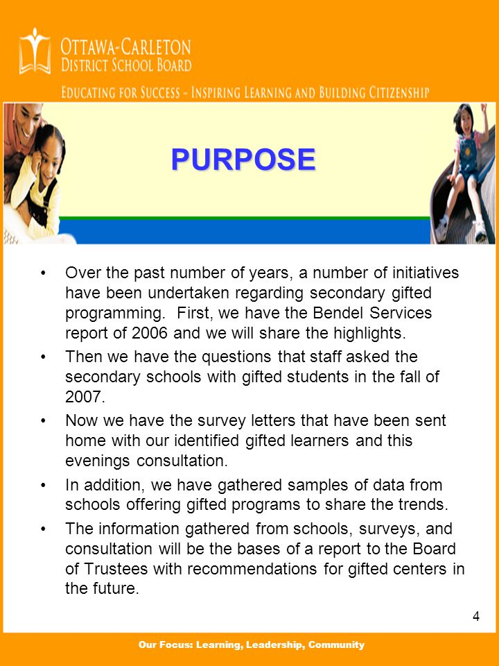 Our Focus: Learning, Leadership, Community PURPOSE Over the past number of years, a number of initiatives have been undertaken regarding secondary gifted programming.