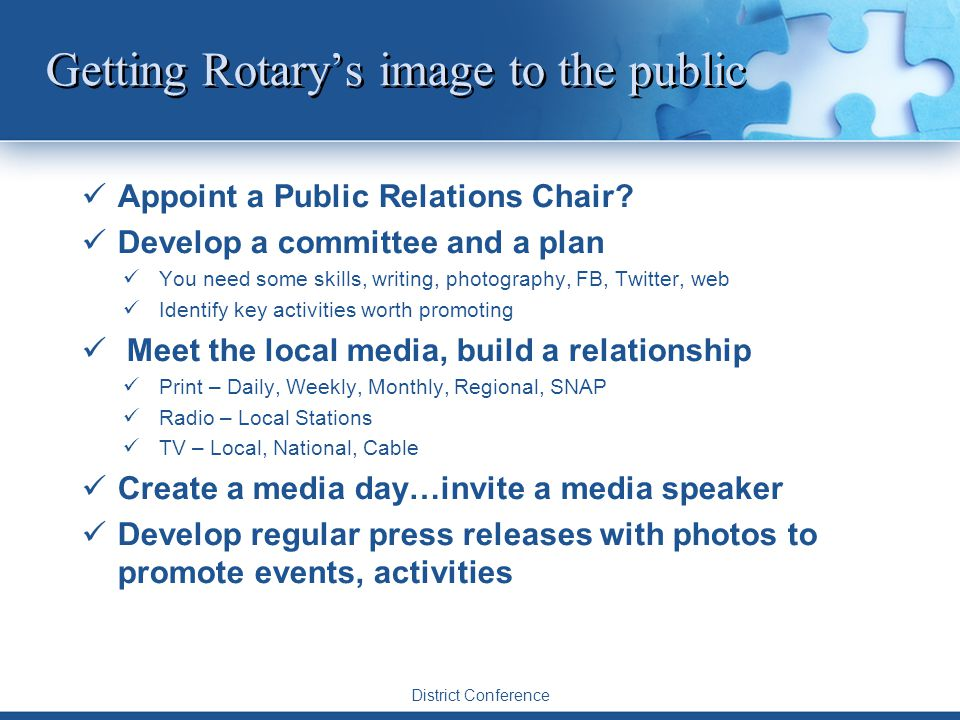 District Conference Getting Rotary's image to the public Appoint a Public Relations Chair.