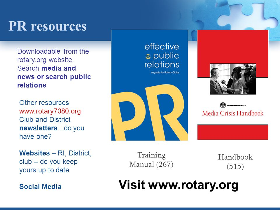 PR resources Training Manual (267) Handbook (515) Downloadable from the rotary.org website.