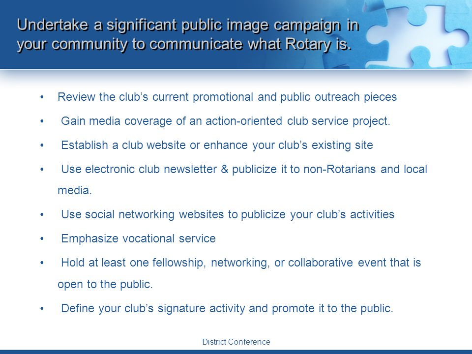 Citation goals – Public Image Required activity Undertake a significant public image campaign in your community to communicate what Rotary is and does by using RI's Humanity in Motion or This Close Support joint District Television campaign District Conference