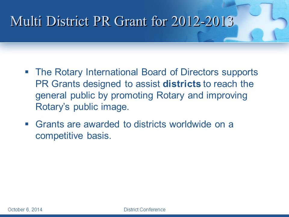 October 6, 2014 Multi District PR Grant for 2012-2013  The Rotary International Board of Directors supports PR Grants designed to assist districts to reach the general public by promoting Rotary and improving Rotary's public image.
