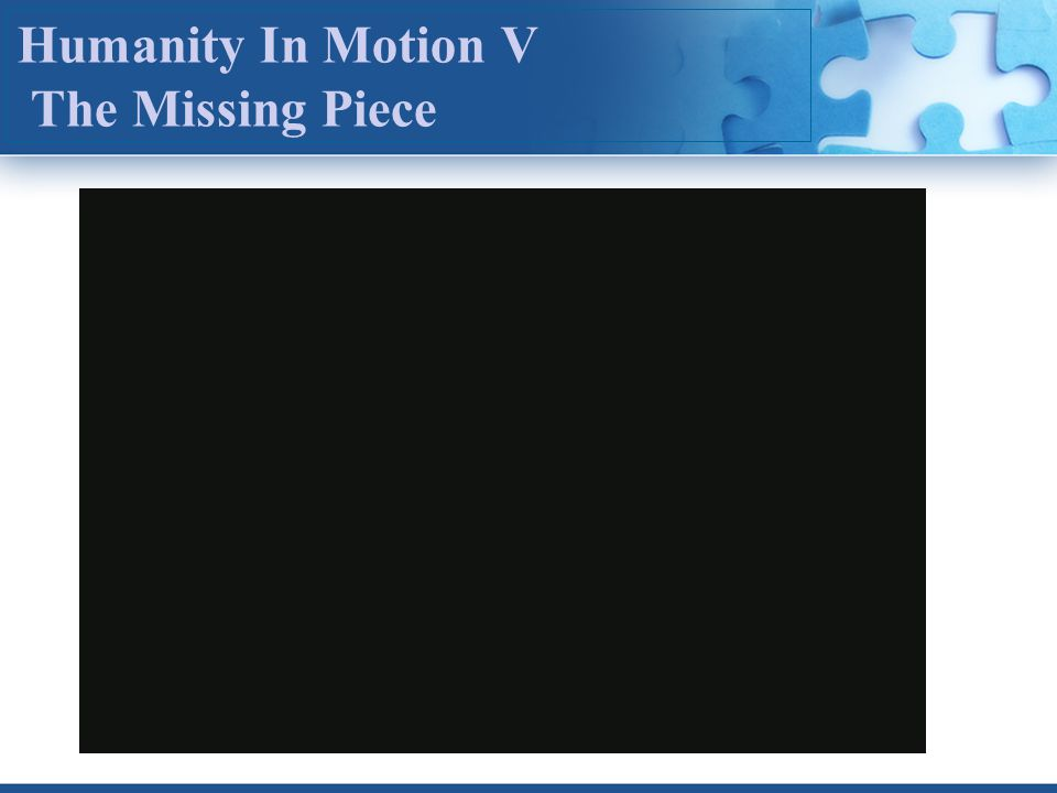 Humanity In Motion V The Missing Piece