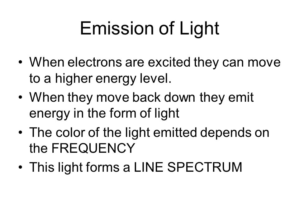 Emission of Light When electrons are excited they can move to a higher energy level.
