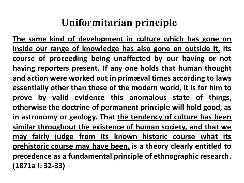 Uniformitarian principle The same kind of development in culture which has gone on inside our range of knowledge has also gone on outside it, its cour