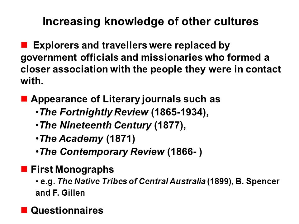Increasing knowledge of other cultures Explorers and travellers were replaced by government officials and missionaries who formed a closer association