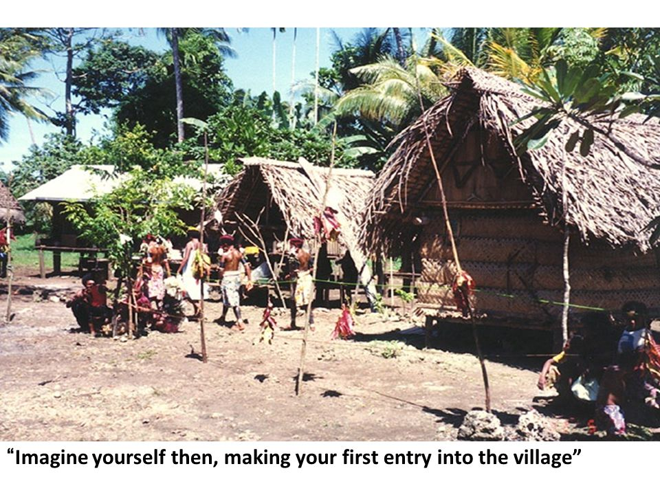 """""""Imagine yourself then, making your first entry into the village"""""""