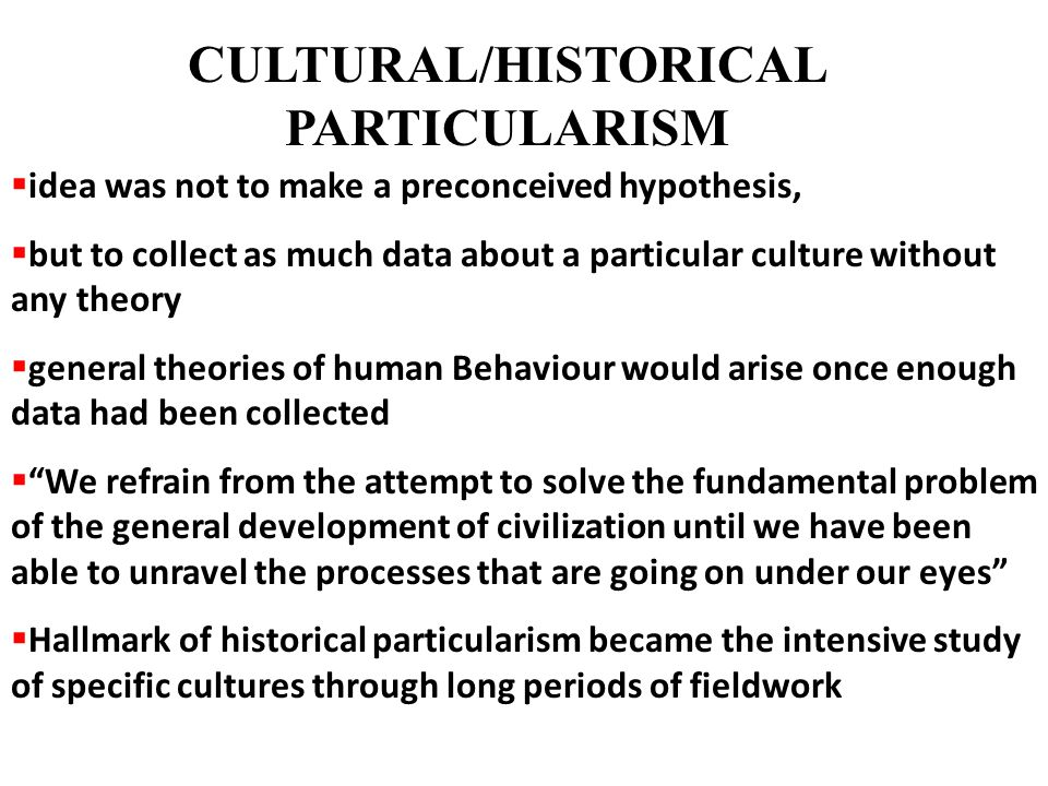  idea was not to make a preconceived hypothesis,  but to collect as much data about a particular culture without any theory  general theories of hu