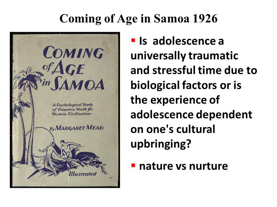 Coming of Age in Samoa 1926  Is adolescence a universally traumatic and stressful time due to biological factors or is the experience of adolescence