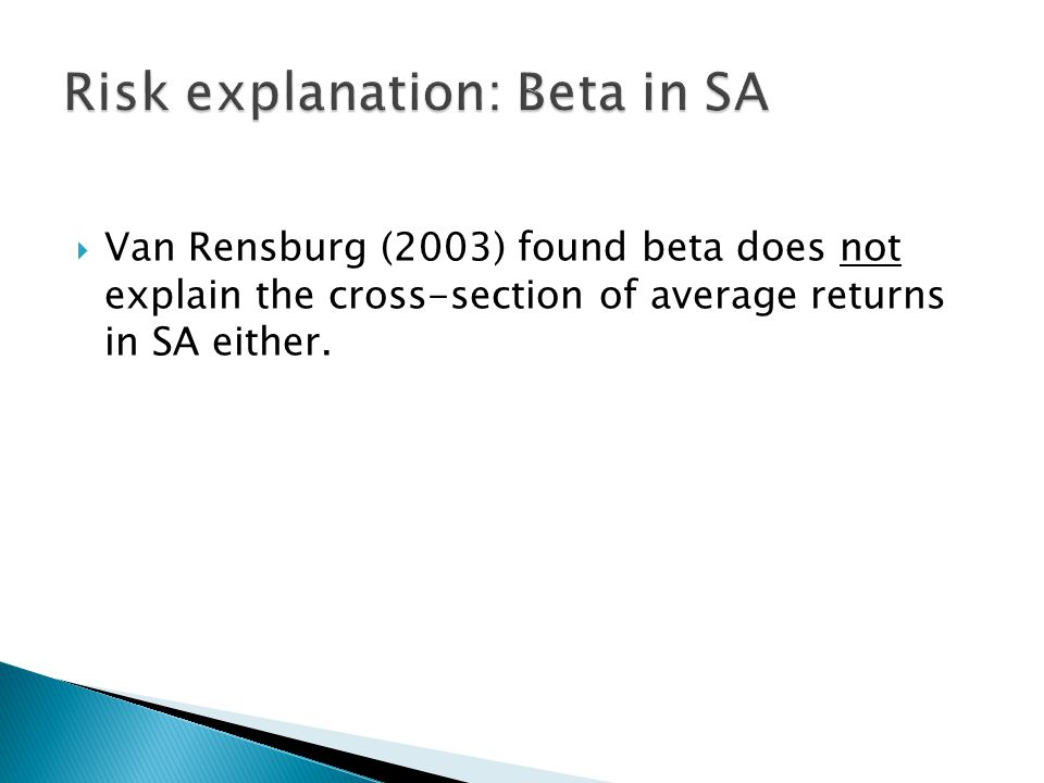  Van Rensburg (2003) found beta does not explain the cross-section of average returns in SA either.