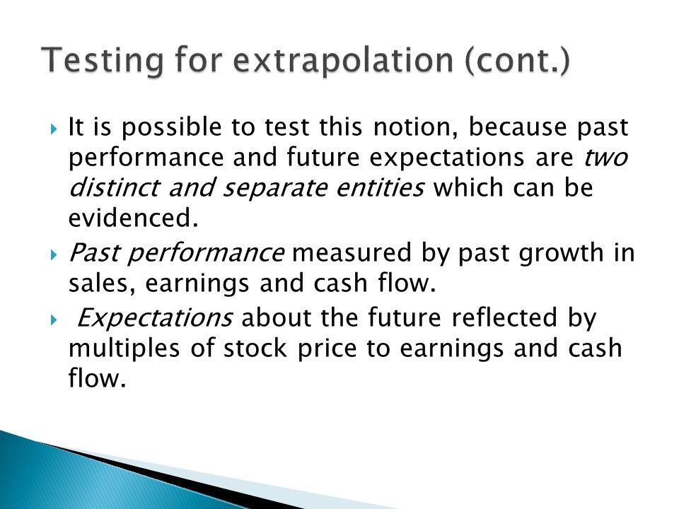  It is possible to test this notion, because past performance and future expectations are two distinct and separate entities which can be evidenced.