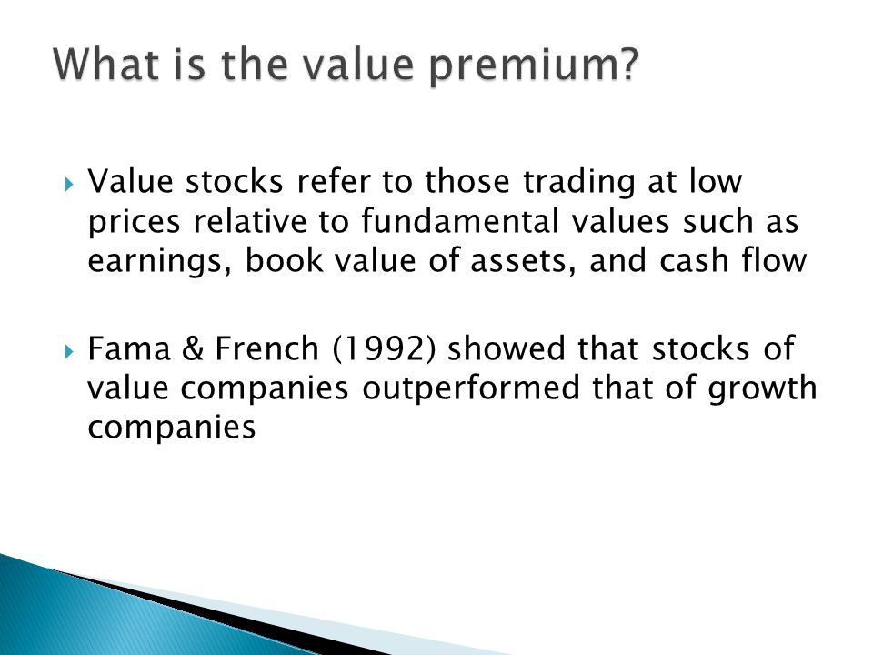  Value premium tested extensively and widely in various ways, in Japan (Chan, Hamao and Lakonishok, 1991); France, Germany, Switzerland and the UK (Capaul, Rowley and Sharpe, 1993).