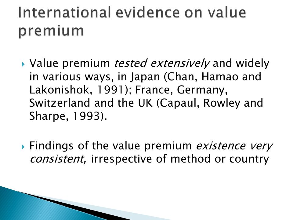  Value premium tested extensively and widely in various ways, in Japan (Chan, Hamao and Lakonishok, 1991); France, Germany, Switzerland and the UK (Capaul, Rowley and Sharpe, 1993).
