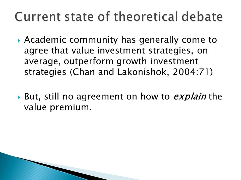 Risk as (default) explanation  Assuming market efficiency, value premium is a measure of risk – indicating a higher discount rate that compensates investors for carrying higher risk.