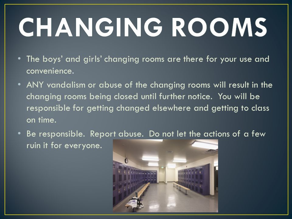 The boys' and girls' changing rooms are there for your use and convenience.