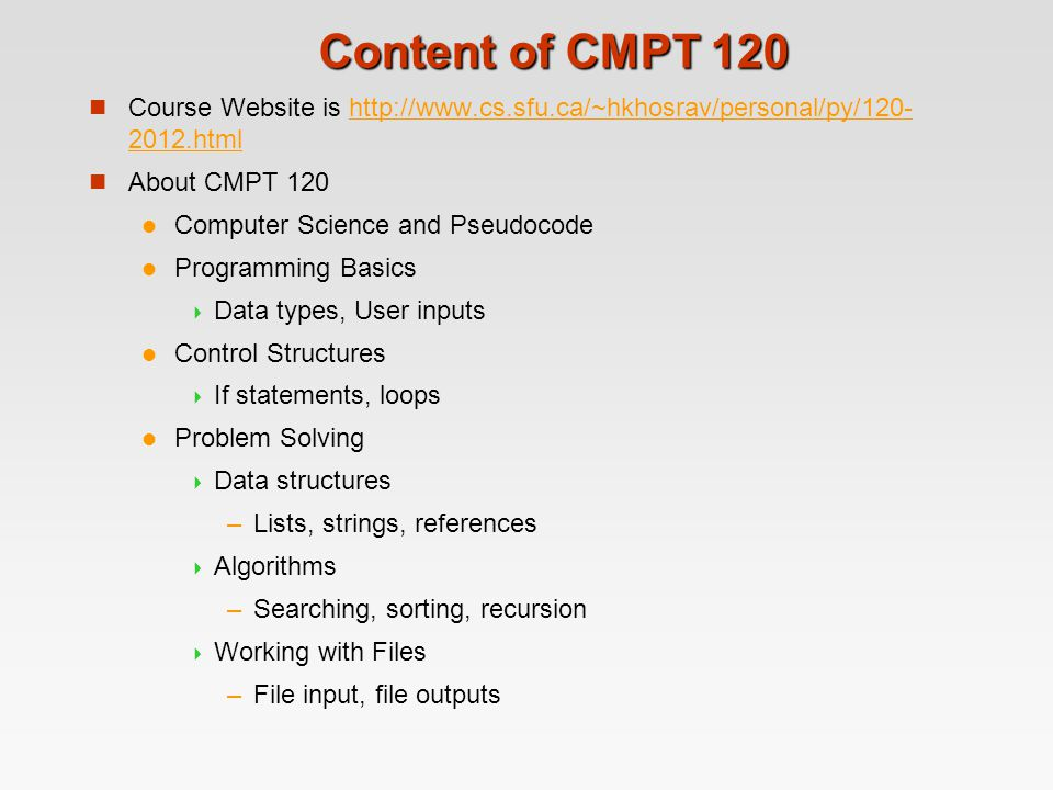 Content of CMPT 120 Course Website is http://www.cs.sfu.ca/~hkhosrav/personal/py/120- 2012.htmlhttp://www.cs.sfu.ca/~hkhosrav/personal/py/120- 2012.ht