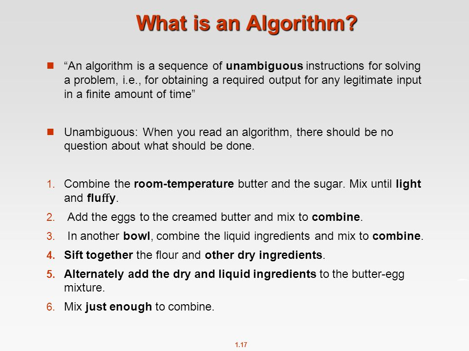 "1.17 What is an Algorithm? ""An algorithm is a sequence of unambiguous instructions for solving a problem, i.e., for obtaining a required output for an"