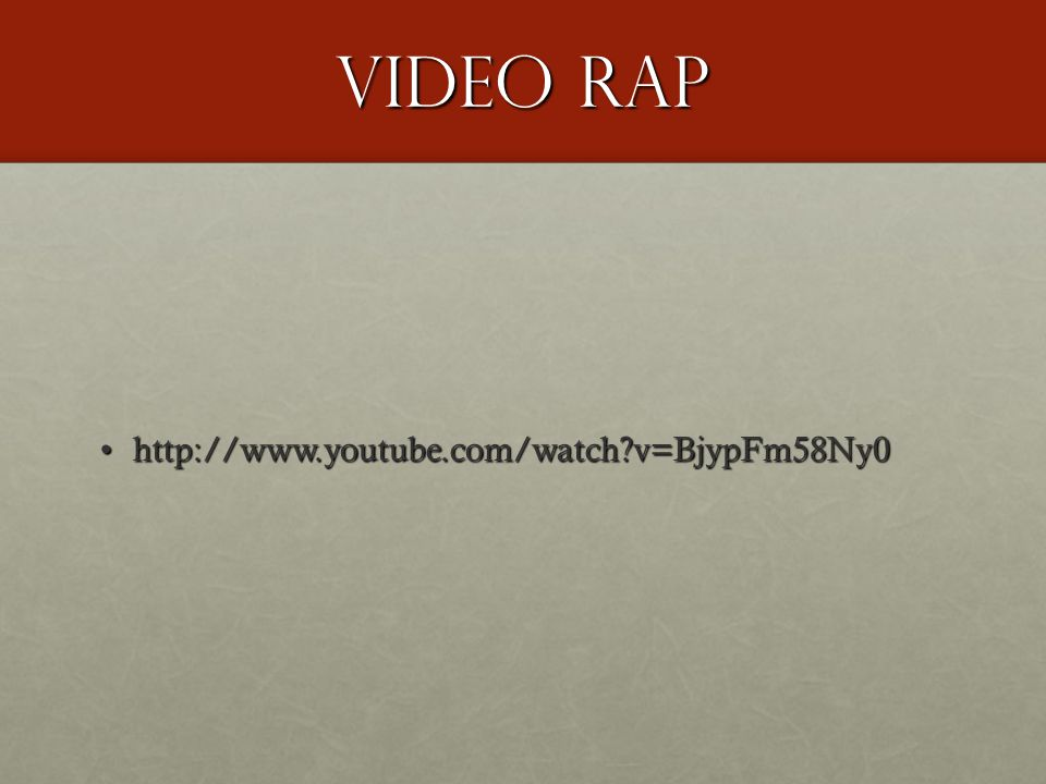 Video Rap http://www.youtube.com/watch?v=BjypFm58Ny0http://www.youtube.com/watch?v=BjypFm58Ny0