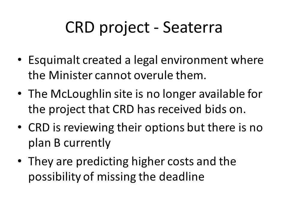 CRD project - Seaterra Esquimalt created a legal environment where the Minister cannot overule them.