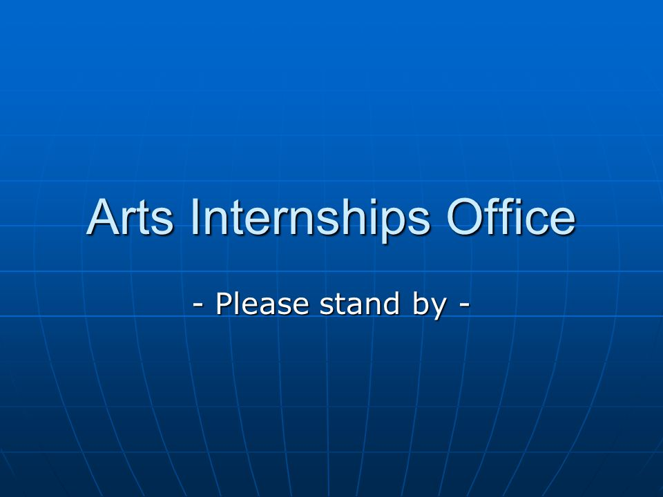 Arts Internships Office - Please stand by -