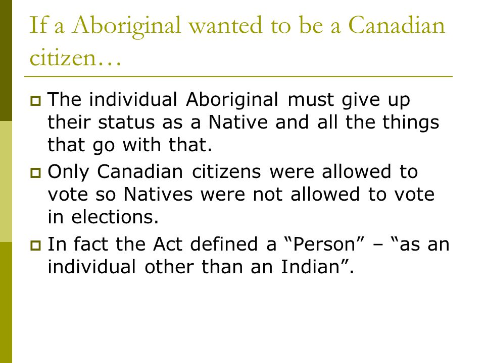 If a Aboriginal wanted to be a Canadian citizen…  The individual Aboriginal must give up their status as a Native and all the things that go with tha