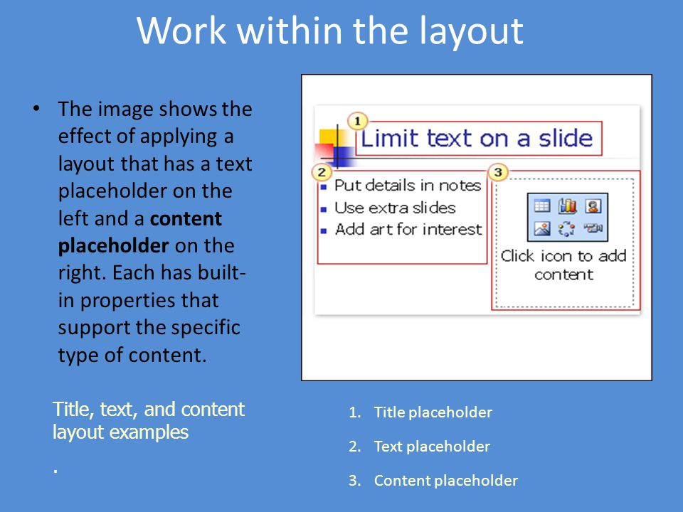 Work within the layout The image shows the effect of applying a layout that has a text placeholder on the left and a content placeholder on the right.