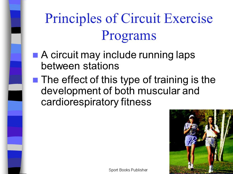 Sport Books Publisher38 Principles of Circuit Exercise Programs A circuit may include running laps between stations The effect of this type of trainin