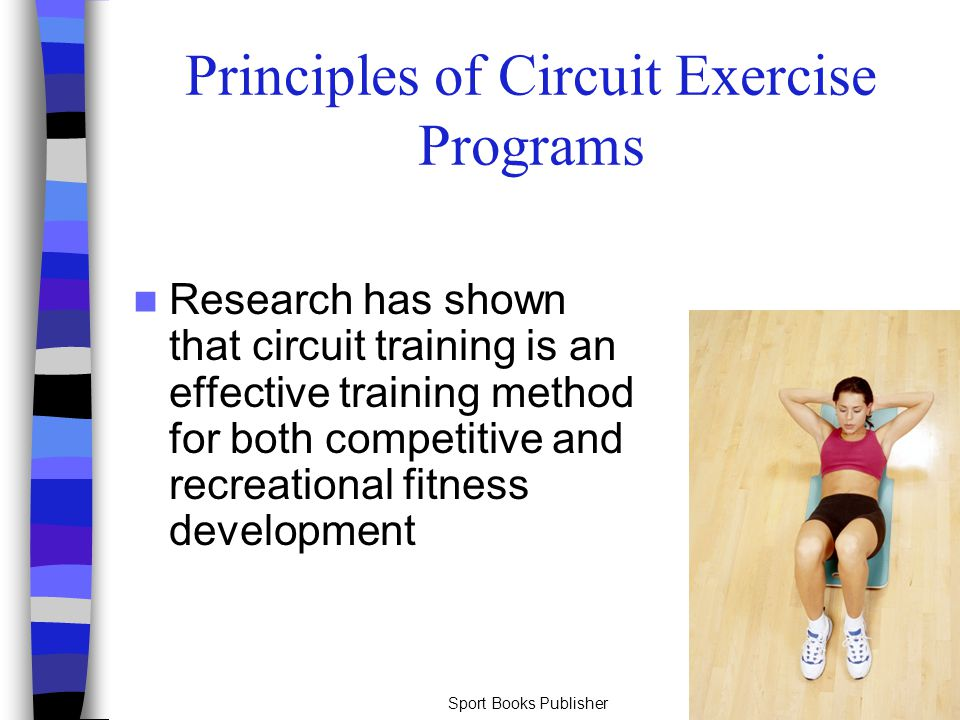 Sport Books Publisher39 Principles of Circuit Exercise Programs Research has shown that circuit training is an effective training method for both comp