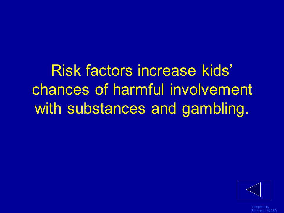 Template by Bill Arcuri, WCSD Protective factors decrease kids' chances of becoming harmfully involved with substance use or gambling.