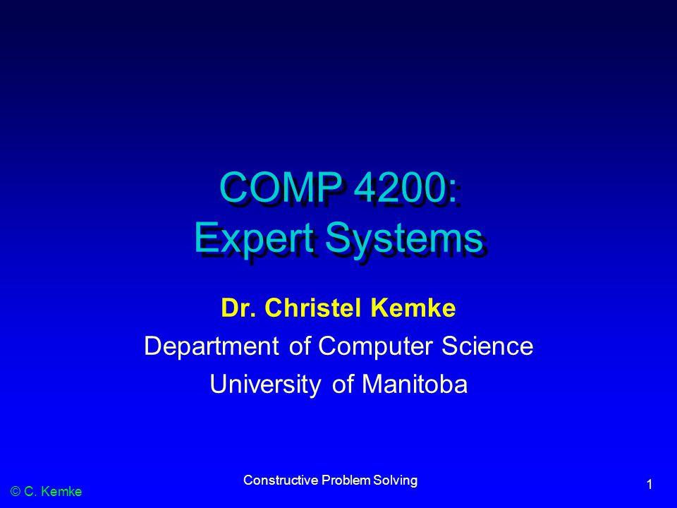 © C. Kemke Constructive Problem Solving 1 COMP 4200: Expert Systems Dr. Christel Kemke Department of Computer Science University of Manitoba