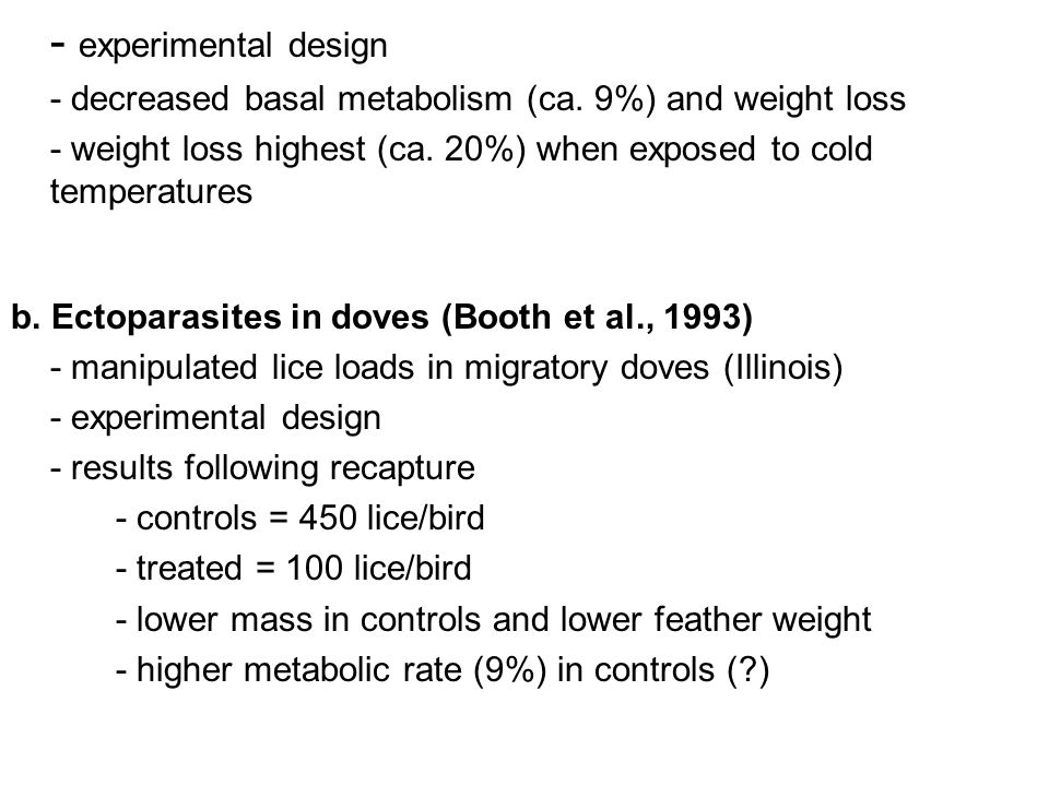 - experimental design - decreased basal metabolism (ca. 9%) and weight loss - weight loss highest (ca. 20%) when exposed to cold temperatures b. Ectop