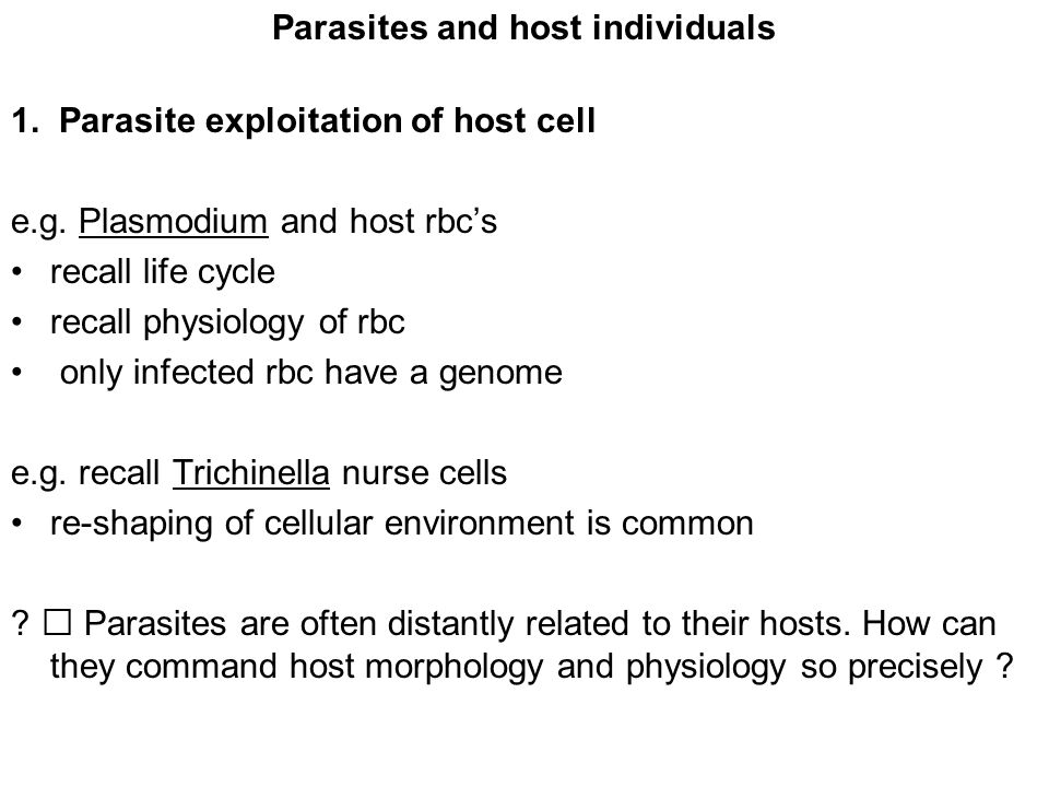 Parasites and host individuals 1. Parasite exploitation of host cell e.g. Plasmodium and host rbc's recall life cycle recall physiology of rbc only in
