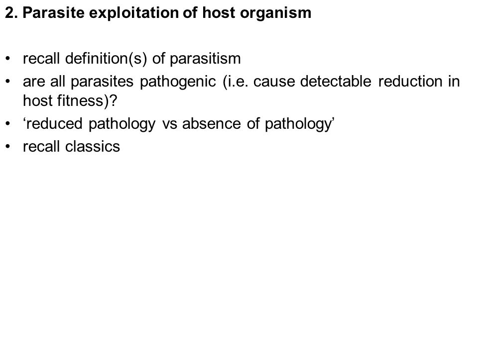 2. Parasite exploitation of host organism recall definition(s) of parasitism are all parasites pathogenic (i.e. cause detectable reduction in host fit