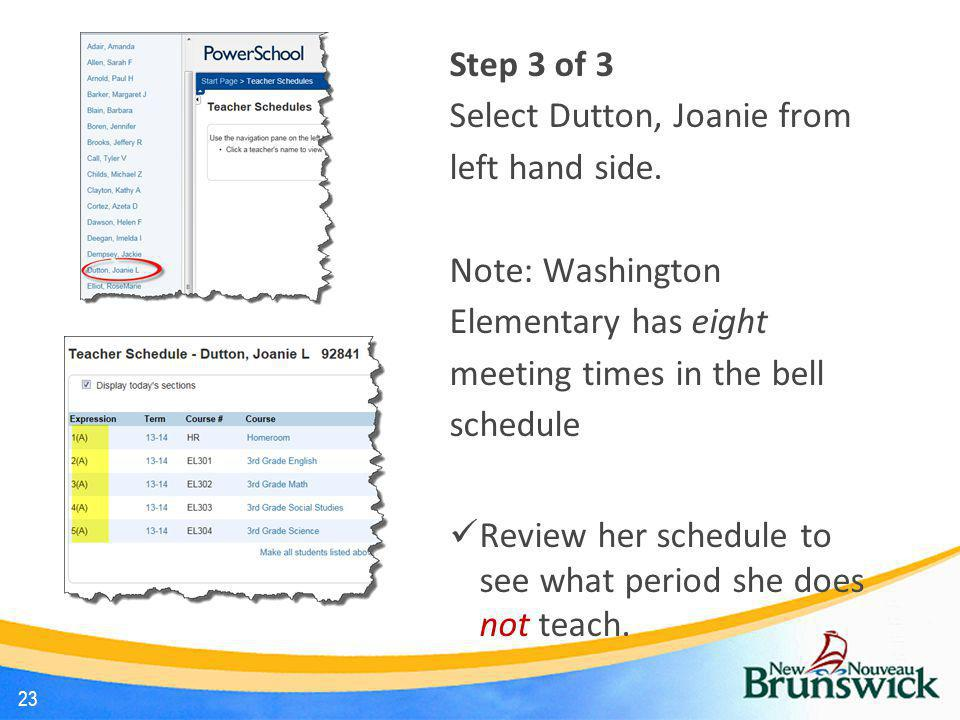 Step 3 of 3 Select Dutton, Joanie from left hand side. Note: Washington Elementary has eight meeting times in the bell schedule Review her schedule to