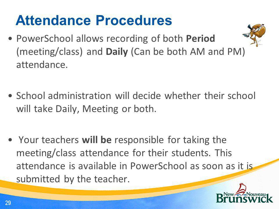 Attendance Procedures PowerSchool allows recording of both Period (meeting/class) and Daily (Can be both AM and PM) attendance. School administration