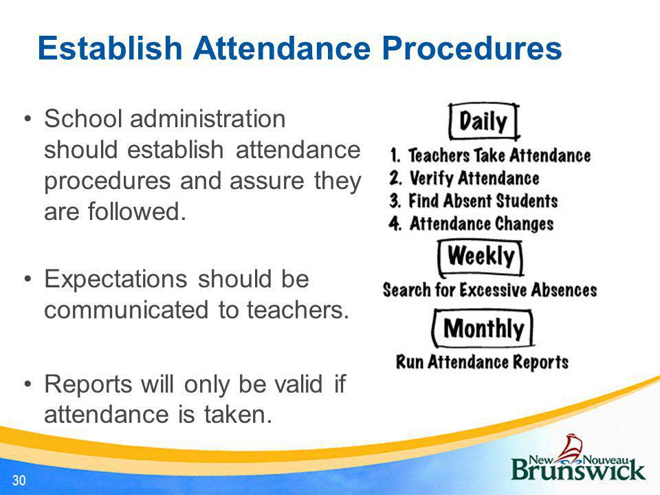 Establish Attendance Procedures School administration should establish attendance procedures and assure they are followed. Expectations should be comm