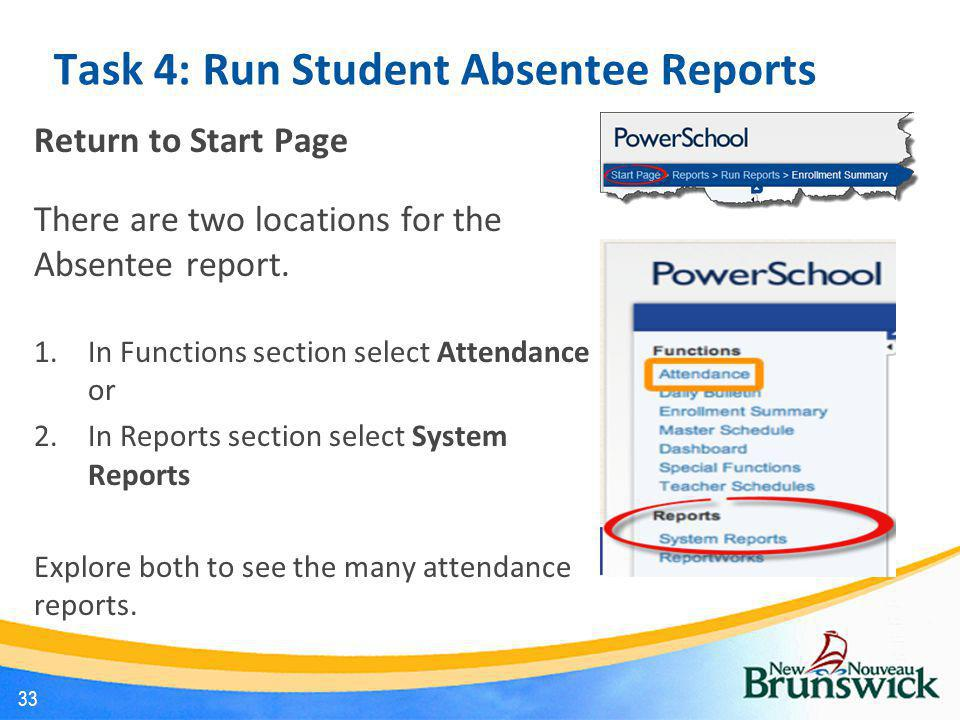 Task 4: Run Student Absentee Reports Return to Start Page There are two locations for the Absentee report. 1.In Functions section select Attendance or