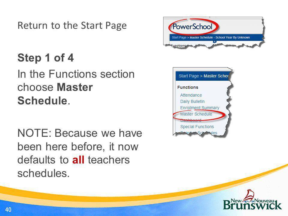 Return to the Start Page Step 1 of 4 In the Functions section choose Master Schedule. NOTE: Because we have been here before, it now defaults to all t
