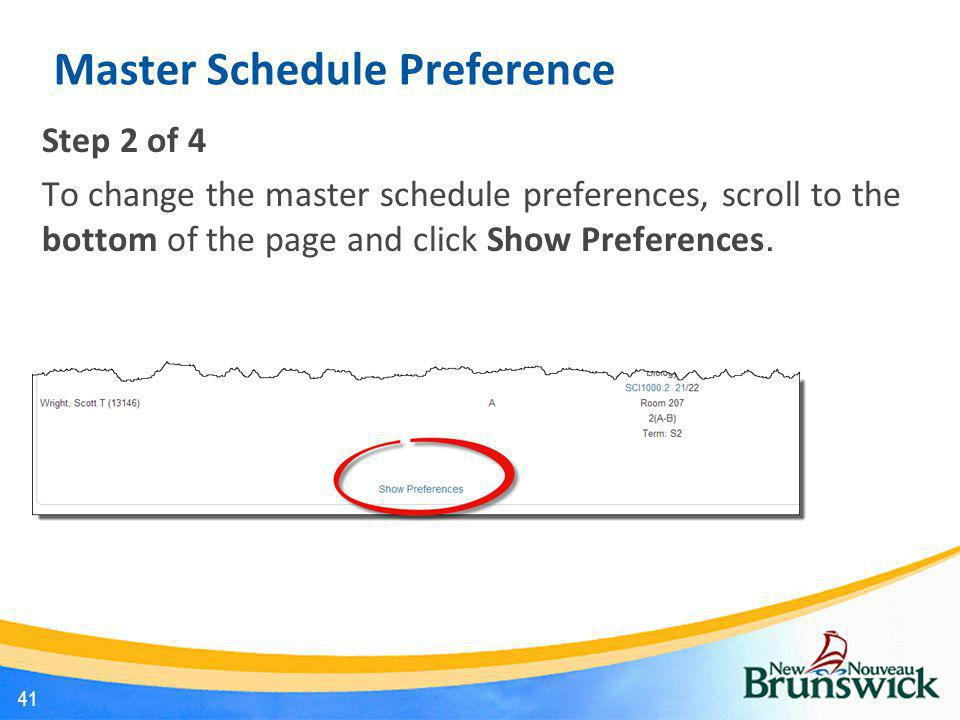 Master Schedule Preference Step 2 of 4 To change the master schedule preferences, scroll to the bottom of the page and click Show Preferences. 41