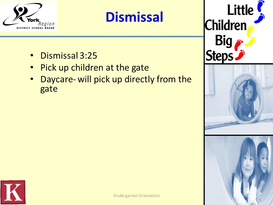 Dismissal Dismissal 3:25 Pick up children at the gate Daycare- will pick up directly from the gate Kindergarten Orientation