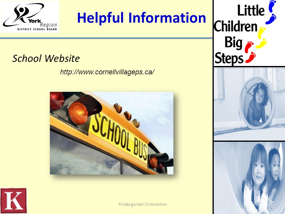 Helpful Information School Website http://www.cornellvillageps.ca/ Kindergarten Orientation